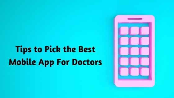 Tips to Pick the Best Mobile App For Doctors