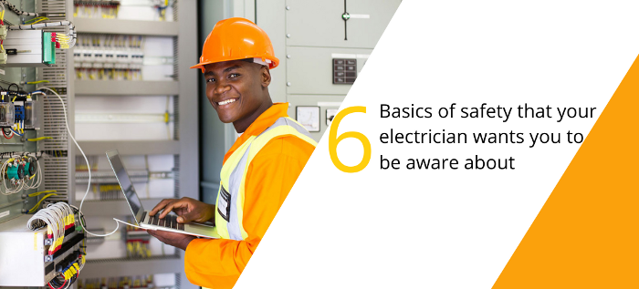 6 Basics of safety that your electrician wants you to be aware about